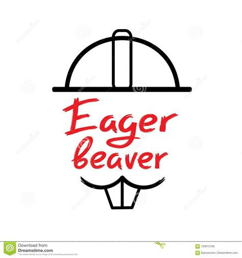 Eager Beaver - Handwritten Funny Motivational Quote